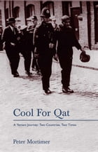 Cool for Qat: A Yemeni Journey: Two Countries, Two Times by Peter Mortimer