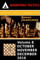 Modern Chess Combinations: October, November, December 2016 by Roman Jiganchine