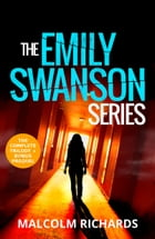 The Emily Swanson Series: The Complete Trilogy + Bonus Prequel by Malcolm Richards