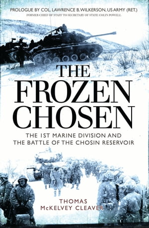 The Frozen Chosen The 1st Marine Division and the Battle of the Chosin Reservoir