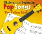 Ukulele From The Beginning: Pop Songs The Yellow Book by Chester Music