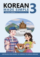 Korean Made Simple 3: Continuing your journey of learning the Korean language by Billy Go