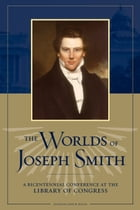 The Worlds of Joseph Smith: A Bicentennial Conference at the Library of Congress by Welch