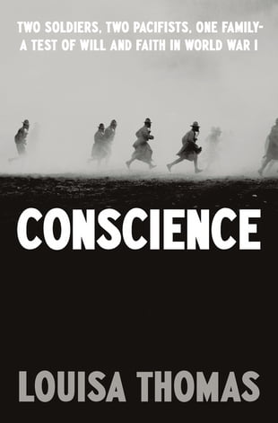 Conscience: Two Soldiers, Two Pacifists, One Family--a Test of Will andFaith in World War I