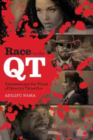 Race on the QT: Blackness and the Films of Quentin Tarantino by Adilifu Nama