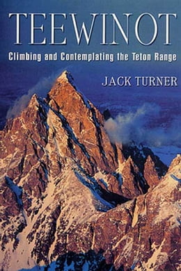 Book Teewinot: A Year in the Teton Range by Jack Turner