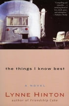 The Things I Know Best: A Novel by Lynne Hinton