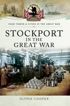 Stockport in the Great War by Glynis Cooper