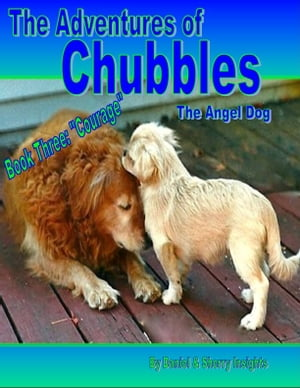"""The Adventures of Chubbles the Angel Dog, Book Three: """"Courage"""""""