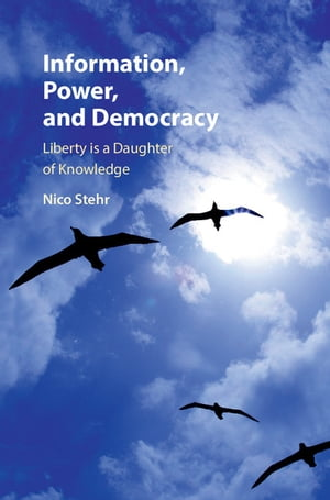 Information,  Power,  and Democracy Liberty is a Daughter of Knowledge