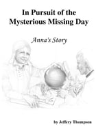 In Pursuit of the Mysterious Missing Day: Anna's Story by Jeffery L Thompson