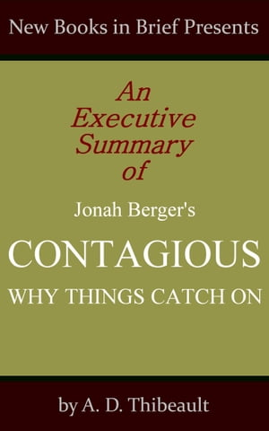 An Executive Summary of Jonah Berger's 'Contagious: Why Things Catch On'