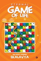 Eternal Game of Life: The Soul's Journey by Ekalavya