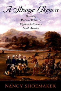 A Strange Likeness: Becoming Red and White in Eighteenth-Century North America