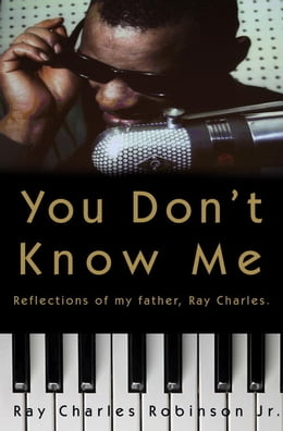 Book You Don't Know Me: Reflections of My Father, Ray Charles by Ray Charles Robinson, JR.
