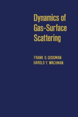 Book Dynamics of Gas-Surface Scattering by Goodman, Frank O.