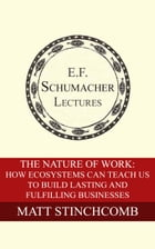 The Nature of Work: How Ecosystems Can Teach Us to Build Lasting and Fulfilling Businesses by Matt Stinchcomb