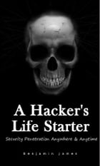 A Hacker's Life Starter: Security Penetration Anywhere & Anytime by benjamin james