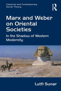 Marx and Weber on Oriental Societies: In the Shadow of Western Modernity
