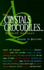 From Crystals to Crocodiles... by Rudolf Steiner