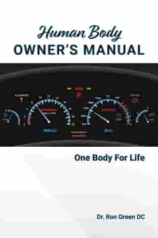 Human Body Owner's Manual: One Body For Life by Ron Green