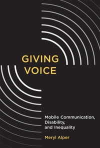 Giving Voice: Mobile Communication, Disability, and Inequality