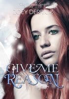 Give Me Reason - Reason Series #1 by Zoey Derrick