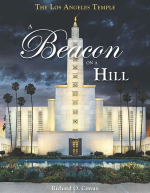 The Los Angeles Temple: A Beacon on a Hill