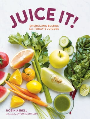 Juice It! Energizing Blends for Today's Juicers