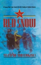 Red Snow: A Young Pole's Epic Search for His Family in Stalinist Russia by Telesfor Sobierajski