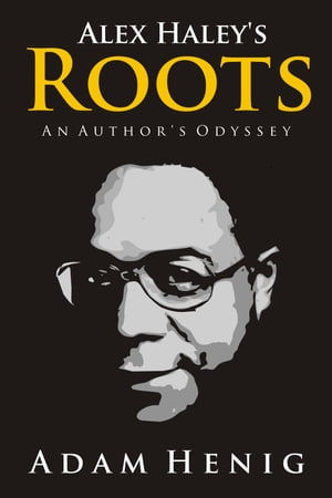 Alex Haley Roots An Author's Odyssey