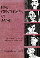 Five Gentlemen of Japan: The Portrait of a Nation's Character by Frank Gibney