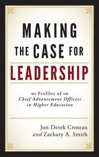 Making the Case for Leadership: Profiles of Chief Advancement Officers in Higher Education