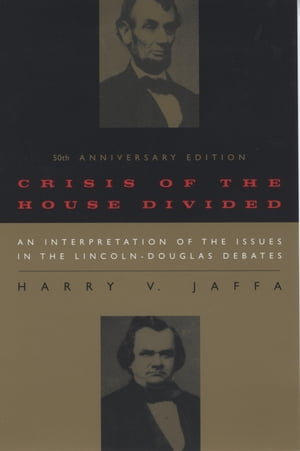 Crisis of the House Divided An Interpretation of the Issues in the Lincoln-Douglas Debates,  50th Anniversary Edition