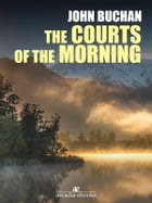 The Courts of the Morning by John Buchan