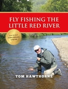 Fly Fishing the Little Red River by Tom Hawthorne