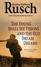 The Young Shall See Visions and the Old Dream Dreams by Kristine Kathryn Rusch