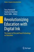 Revolutionizing Education with Digital Ink: The Impact of Pen and Touch Technology on Education by Tracy Hammond