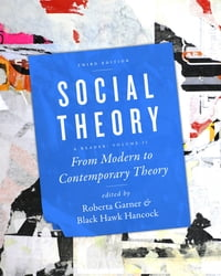Social Theory, Volume II: From Modern to Contemporary Theory, Third Edition