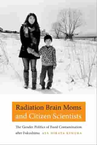 Radiation Brain Moms and Citizen Scientists: The Gender Politics of Food Contamination after Fukushima