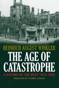 The Age of Catastrophe: A History of the West 1914 1945