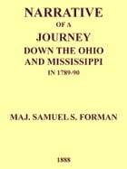 Narrative of a Journey Down the Ohio and Mississippi in 1789-90 by Samuel S. Forman