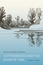 Cottonwood and the River of Time: On Trees, Evolution, and Society by Reinhard F. Stettler