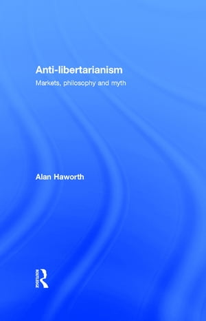 Anti-libertarianism Markets,  philosophy and myth