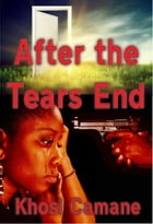 After The Tears End by Khosi Camane