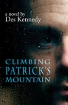 Climbing Patrick's Mountain: A Novel by Des Kennedy