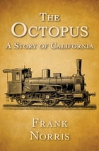 The Octopus: A Story of California by Frank Norris