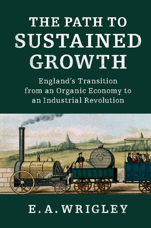 The Path to Sustained Growth England's Transition from an Organic Economy to an Industrial Revolution