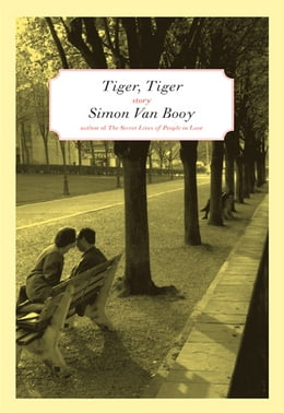 Book Tiger, Tiger: Stories by Simon Van Booy