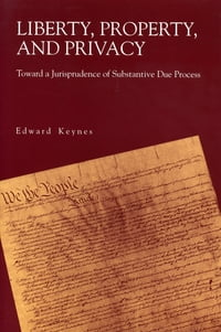 Liberty, Property, and Privacy: Toward a Jurisprudence of Substantive Due Process
